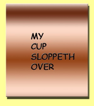 My_cup_sloppeth